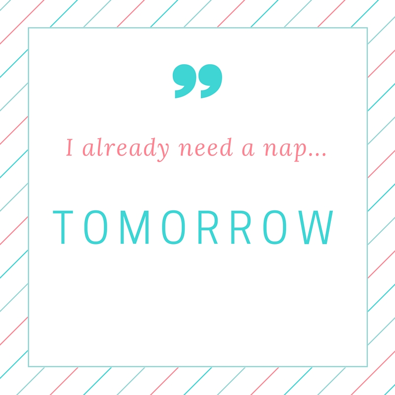 I already need a nap...